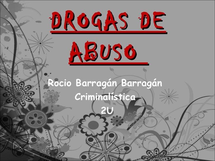 DROGAS DE ABUSORocio Barragán Barragán      Criminalística            2U