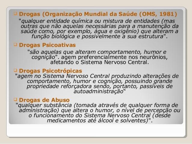 """   Drogas (Organização Mundial da Saúde (OMS, 1981)    """"qualquer entidade química ou mistura de entidades (mas     outras..."""