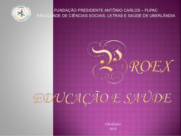 FUNDAÇÃO PRESIDENTE ANTÔNIO CARLOS – FUPAC FACULDADE DE CIÊNCIAS SOCIAIS, LETRAS E SAÚDE DE UBERLÂNDIA Uberlândia 2010