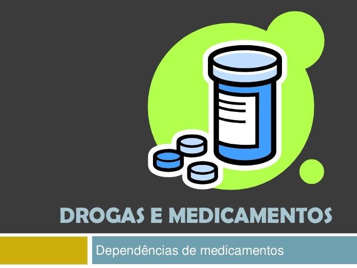 DROGAS E MEDICAMENTOS<br />Dependências de medicamentos<br />