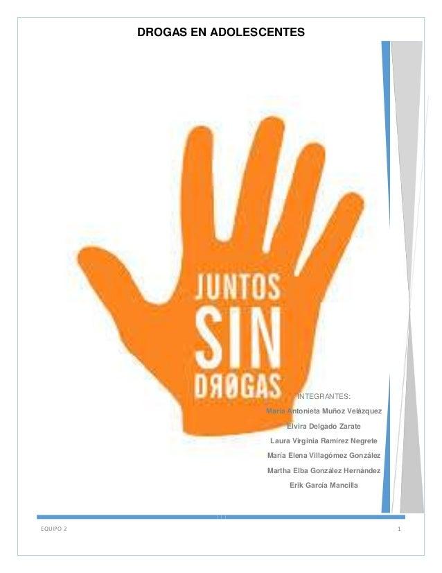 DROGAS EN ADOLESCENTES  INTEGRANTES: María Antonieta Muñoz Velázquez Elvira Delgado Zarate Laura Virginia Ramírez Negrete ...