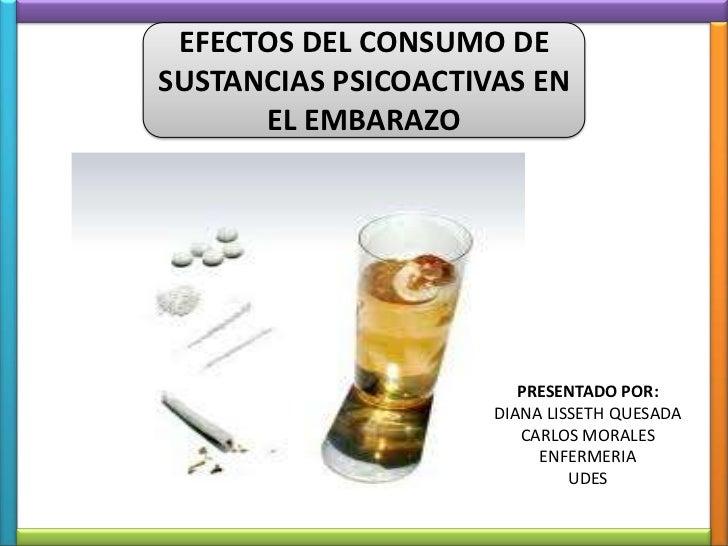 EFECTOS DEL CONSUMO DESUSTANCIAS PSICOACTIVAS EN      EL EMBARAZO                        PRESENTADO POR:                  ...
