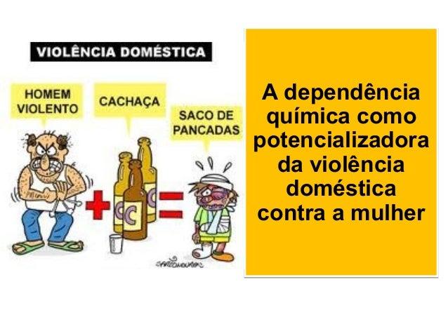 A dependência química como potencializadora da violência doméstica contra a mulher A dependência química como potencializa...