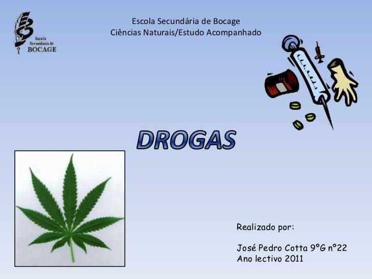 Escola Secundária de Bocage<br />Ciências Naturais/Estudo Acompanhado<br />DROGAS<br />Realizado por:<br />José Pedro Cott...