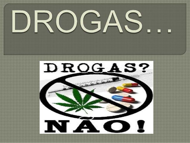 """CHAMAMOS """"DROGAS"""" QUALQUER SUBSTANCIA QUE , UMA VEZ INTRUDUZIDA NO ORGANISMO, ATRAVEZ DE DISTINTAS FORMAS DE CONSUMO, POD..."""