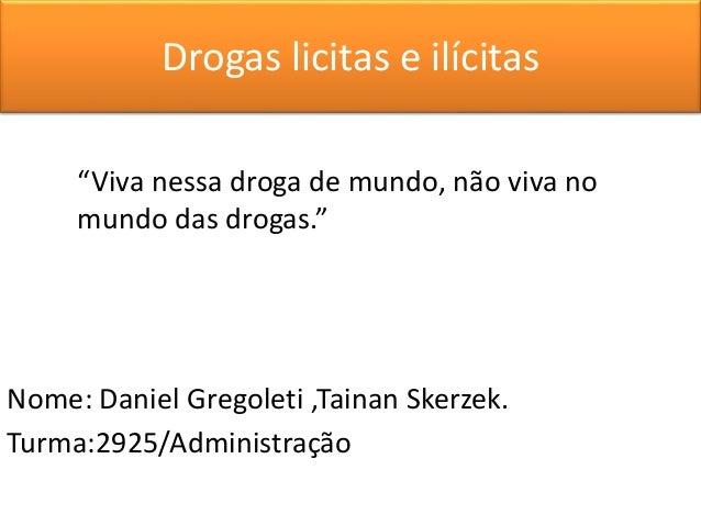 """Drogas licitas e ilícitas  """"Viva nessa droga de mundo, não viva no  mundo das drogas.""""  Nome: Daniel Gregoleti ,Tainan Ske..."""