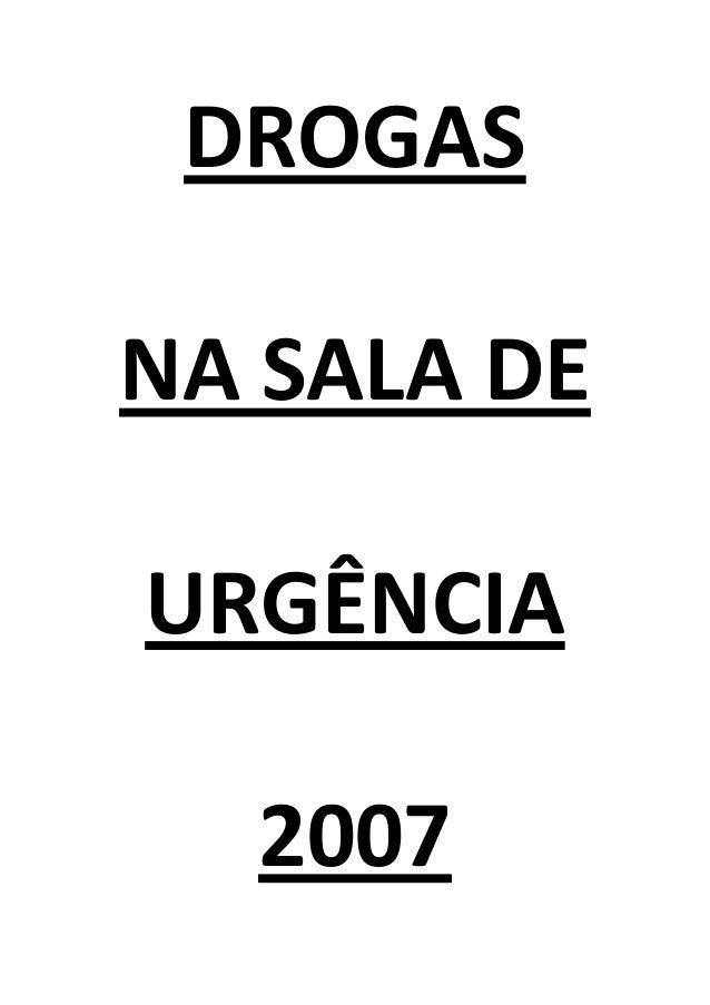 DROGAS NA SALA DE URGÊNCIA 2007