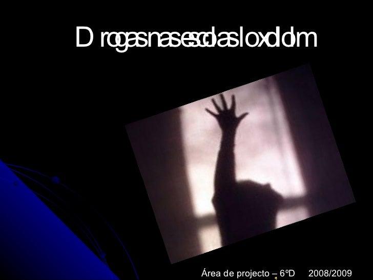 Drogas nas escolas lo xdlolm Área de projecto – 6ºD  2008/2009