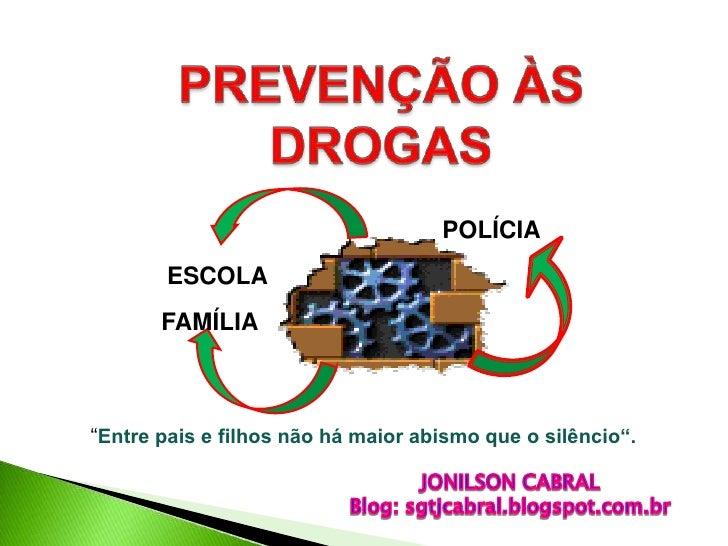 """POLÍCIA        ESCOLA       FAMÍLIA""""Entre pais e filhos não há maior abismo que o silêncio""""."""
