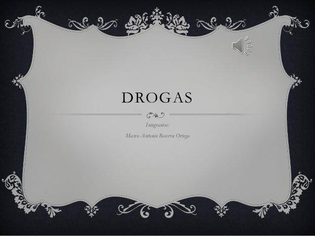 DROGAS        Integrantes:Marco Antonio Becerra Ortega