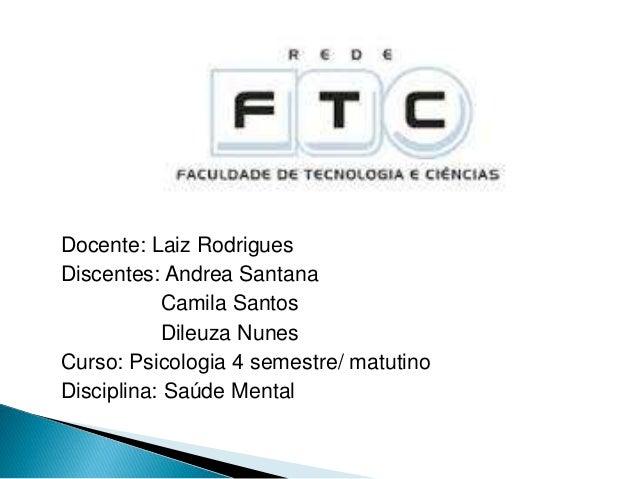 Docente: Laiz Rodrigues Discentes: Andrea Santana Camila Santos Dileuza Nunes Curso: Psicologia 4 semestre/ matutino Disci...