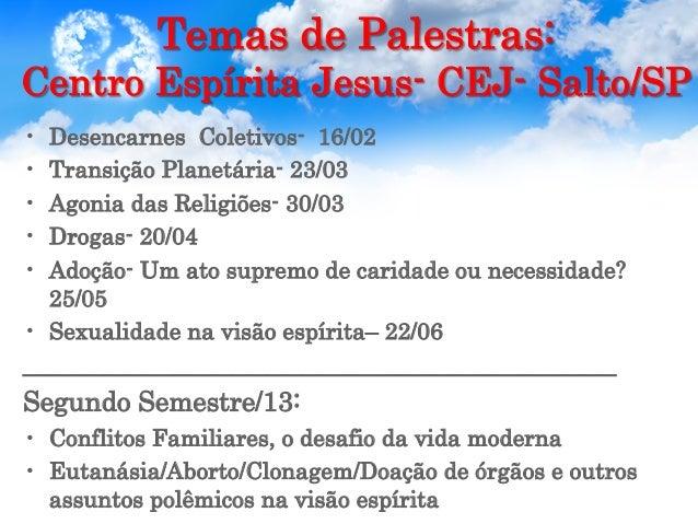 Temas de Palestras: Centro Espírita Jesus- CEJ- Salto/SP • Desencarnes Coletivos- 16/02 • Transição Planetária- 23/03 •...