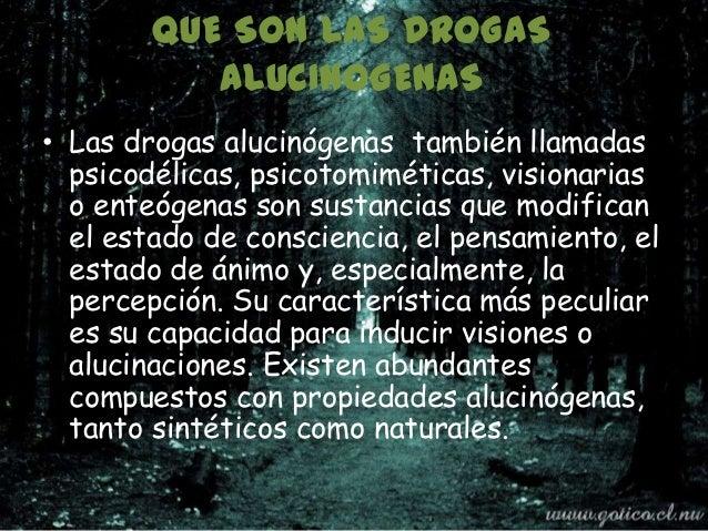 QUE SON LAS DROGAS           ALUCINOGENAS• Las drogas alucinógenas también llamadas  psicodélicas, psicotomiméticas, visio...