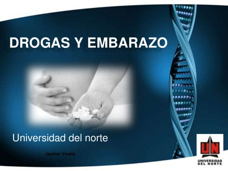 DROGAS Y EMBARAZOUniversidad del norte       Jaymar Varela