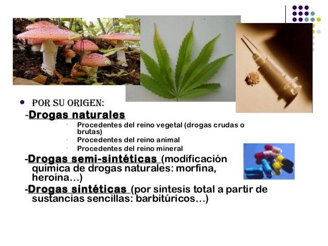 Por su origen:-Drogas naturales           Procedentes del reino vegetal (drogas crudas o            brutas)           P...