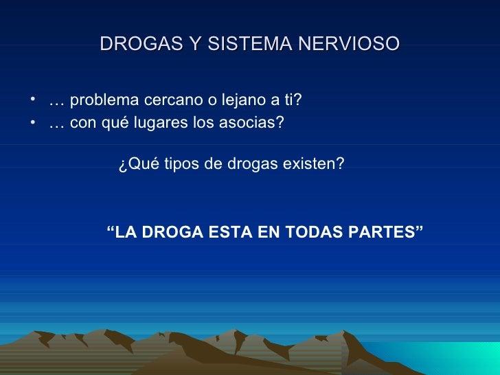 DROGAS Y SISTEMA NERVIOSO <ul><li>…  problema cercano o lejano a ti? </li></ul><ul><li>…  con qué lugares los asocias? </l...