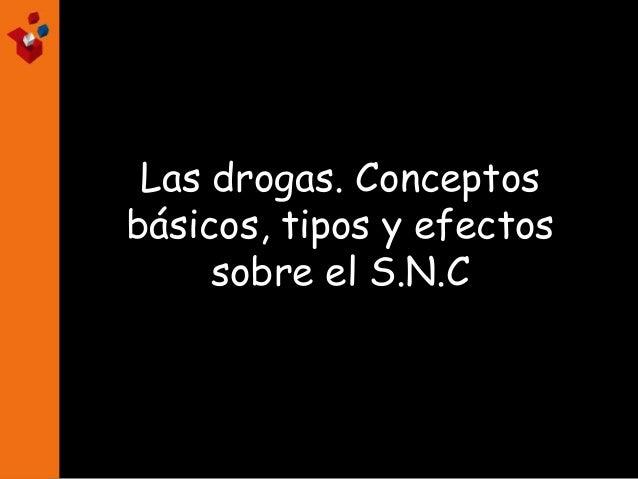 Las drogas. Conceptos básicos, tipos y efectos sobre el S.N.C