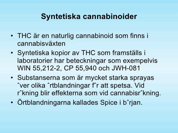 Syntetiska cannabinoider <ul><li>THC är en naturlig cannabinoid som finns i cannabisväxten </li></ul><ul><li>Syntetiska ko...