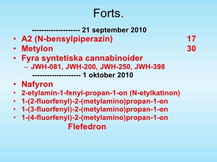 Forts. <ul><li>-------------------- 21 september 2010 </li></ul><ul><li>A2 (N-bensylpiperazin) 17 </li></ul><ul><li>Metylo...
