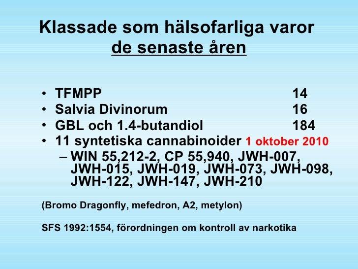 Klassade som hälsofarliga varor  de senaste åren <ul><li>TFMPP 14 </li></ul><ul><li>Salvia Divinorum 16 </li></ul><ul><li>...