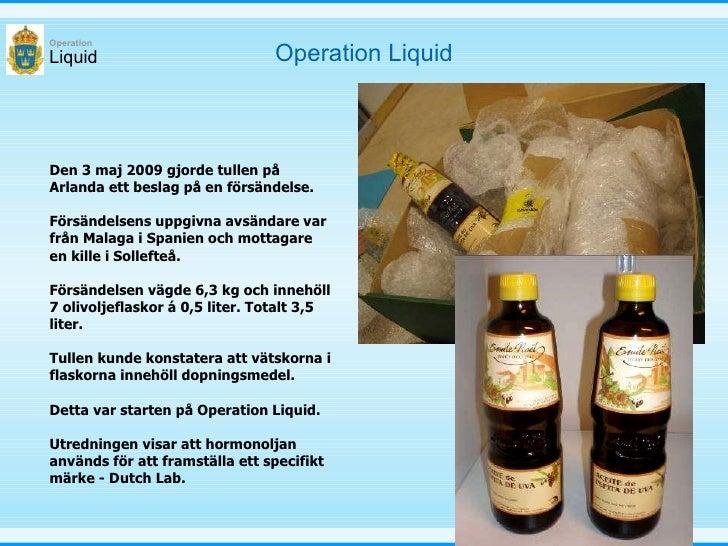 Liquid Operation Liquid Den 3 maj 2009 gjorde tullen på Arlanda ett beslag på en försändelse.  Försändelsens uppgivna avsä...