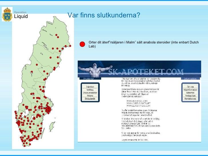 Liquid Operation Var finns slutkunderna? Orter dit återförsäljaren i Malmö sålt anabola steroider (inte enbart Dutch Lab)