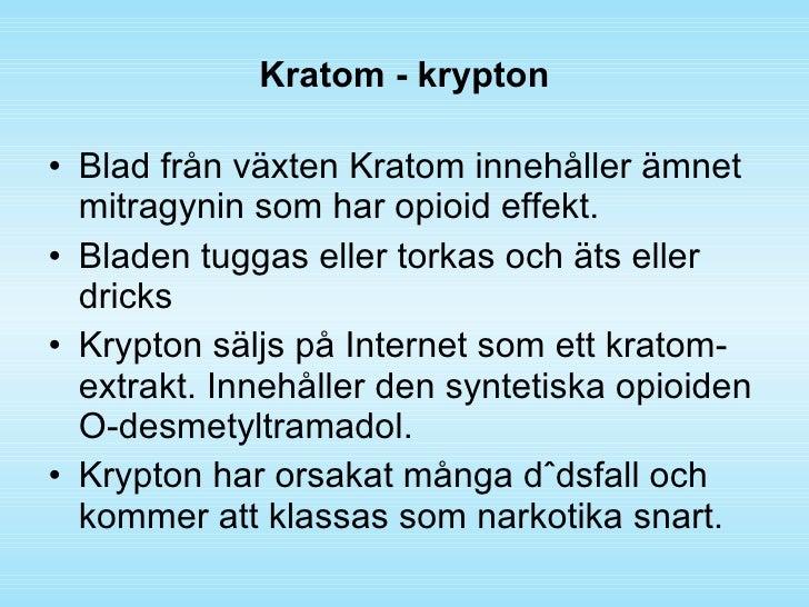 Kratom - krypton <ul><li>Blad från växten Kratom innehåller ämnet mitragynin som har opioid effekt. </li></ul><ul><li>Blad...