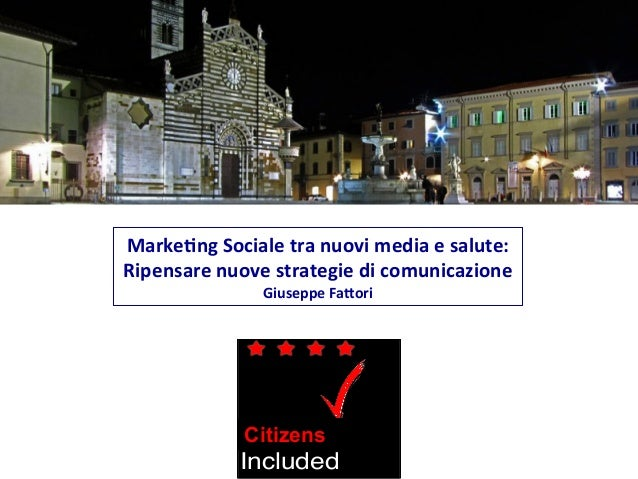 Marke&ng  Sociale  tra  nuovi  media  e  salute:   Ripensare  nuove  strategie  di  comunicazione  ...