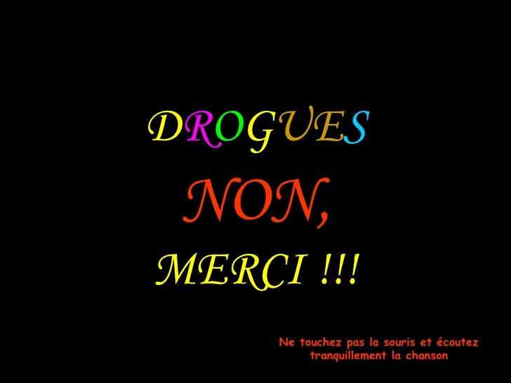 DROGUES NON,MERCI !!!     Ne touchez pas la souris et écoutez          tranquillement la chanson