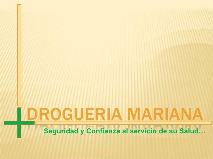 DROGUERIA MARIANA Seguridad y Confianza al servicio de su Salud…