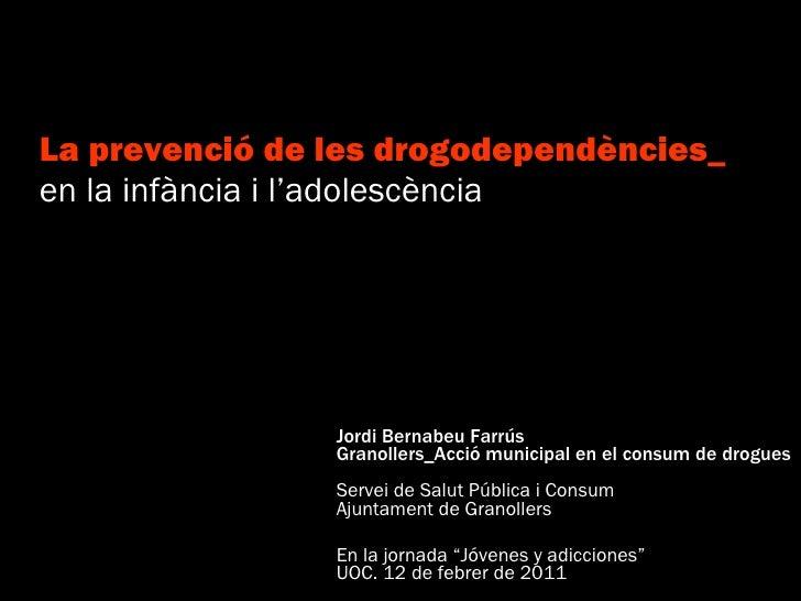 La prevenció de les drogodependències_ en la infància i l'adolescència Jordi Bernabeu Farrús Granollers_Acció municipal en...