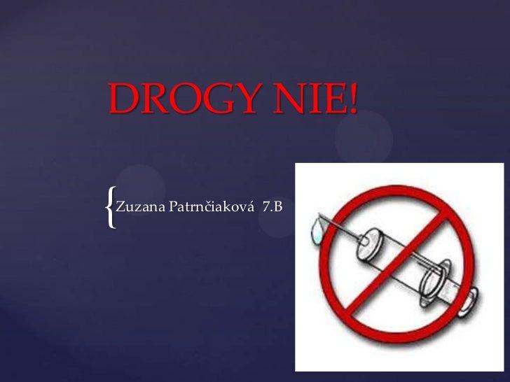 DROGY NIE!{Zuzana Patrnčiaková 7.B