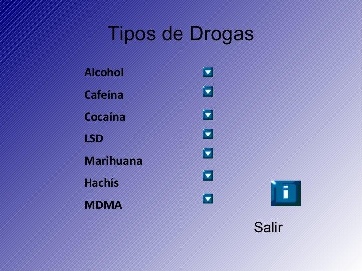 Tipos de Drogas Alcohol   Cafeína Cocaína LSD Marihuana Hachís MDMA <ul>Salir </ul>