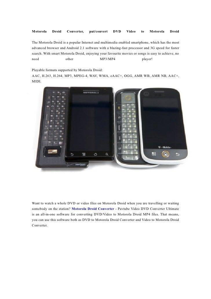 Motorola     Droid     Converter,    put/convert     DVD      Video    to    Motorola     Droid  The Motorola Droid is a p...