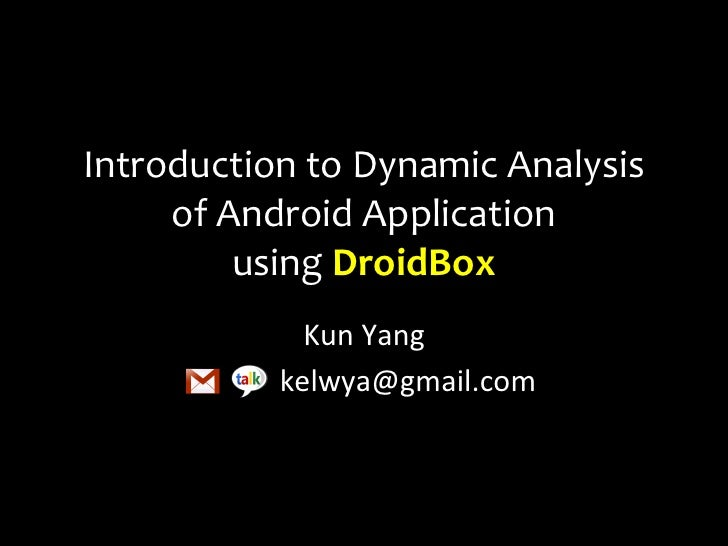 Introduction	  to	  Dynamic	  Analysis	       of	  Android	  Application	              using	  DroidBox                   ...