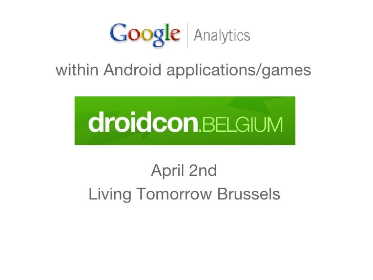 April 2nd  Living Tomorrow Brussels   within  Android applications/games