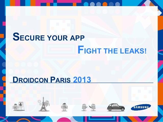 SECURE YOUR APP FIGHT THE LEAKS! DROIDCON PARIS 2013