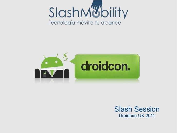 Slash Session Droidcon UK 2011