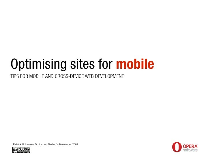 Optimising sites for mobile TIPS FOR MOBILE AND CROSS-DEVICE WEB DEVELOPMENT      Patrick H. Lauke / Droidcon / Berlin / 4...