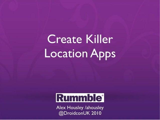 Droidcon London 2010  - Create Killer Location Apps