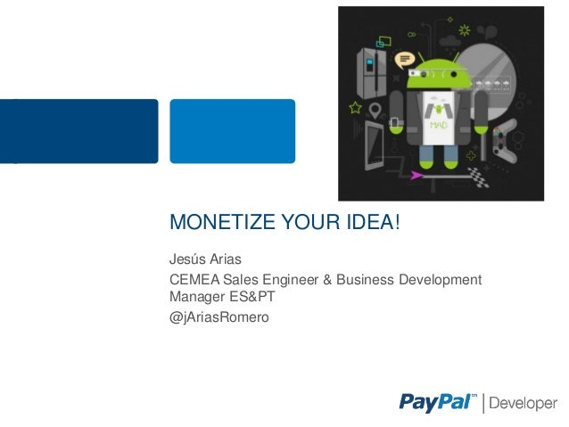 MONETIZE YOUR IDEA! Jesús Arias CEMEA Sales Engineer & Business Development Manager ES&PT @jAriasRomero