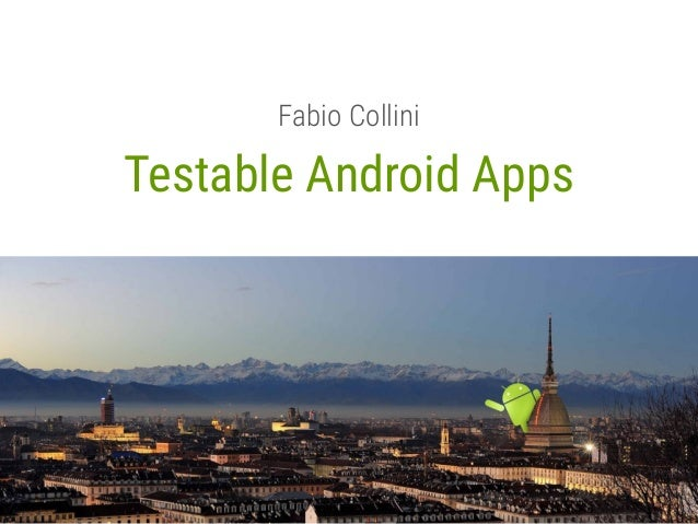 Testable Android Apps Fabio Collini