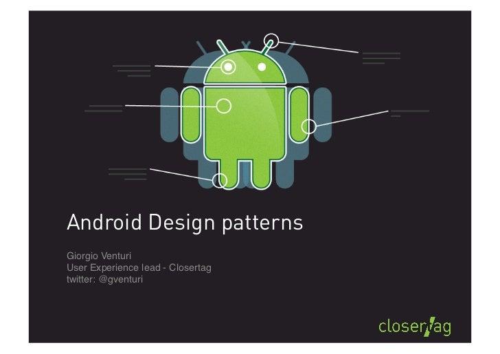 "Android Design patternsGiorgio VenturiUser Experience lead - Closertagtwitter: @gventuri"""