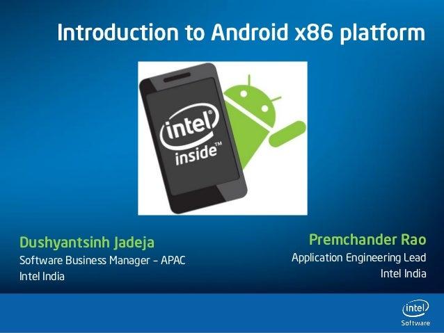 Introduction to Android x86 platformDushyantsinh Jadeja                   Premchander RaoSoftware Business Manager – APAC ...