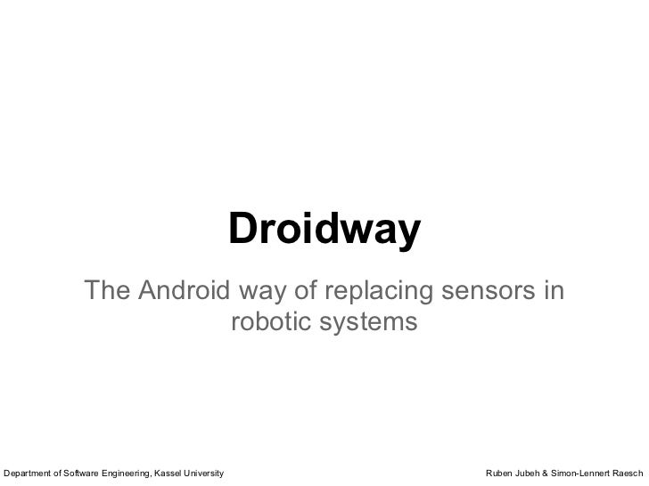 Droidway                   The Android way of replacing sensors in                              robotic systemsDepartment ...