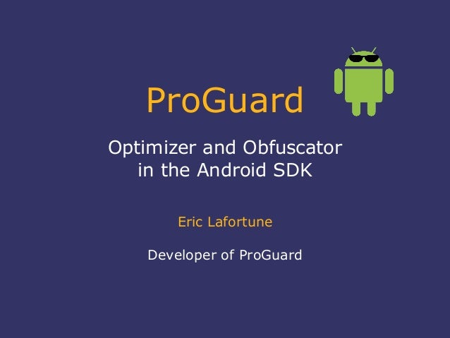ProGuardOptimizer and Obfuscatorin the Android SDKEric LafortuneDeveloper of ProGuard