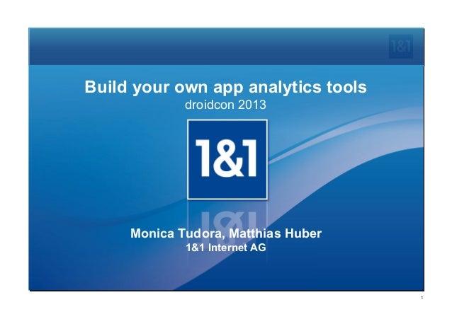 Build your own app analytics toolsdroidcon 2013Monica Tudora, Matthias Huber1&1 Internet AG1