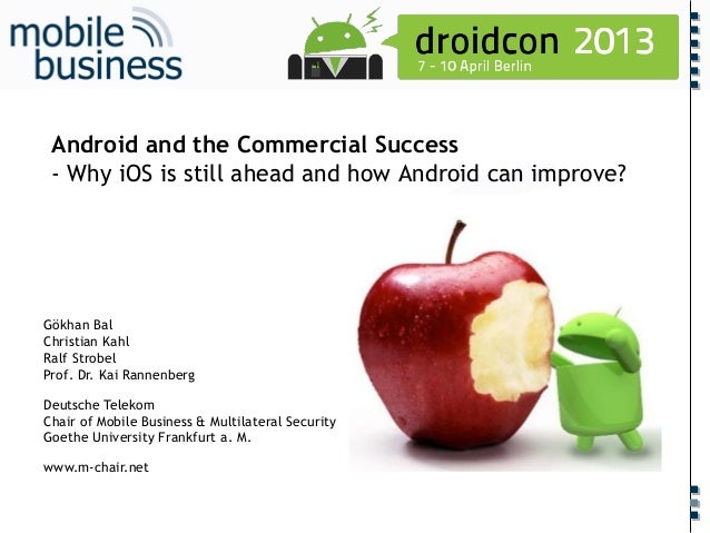 ……...Android and the Commercial Success- Why iOS is still ahead and how Android can improve?Gökhan BalChristian KahlRalf S...