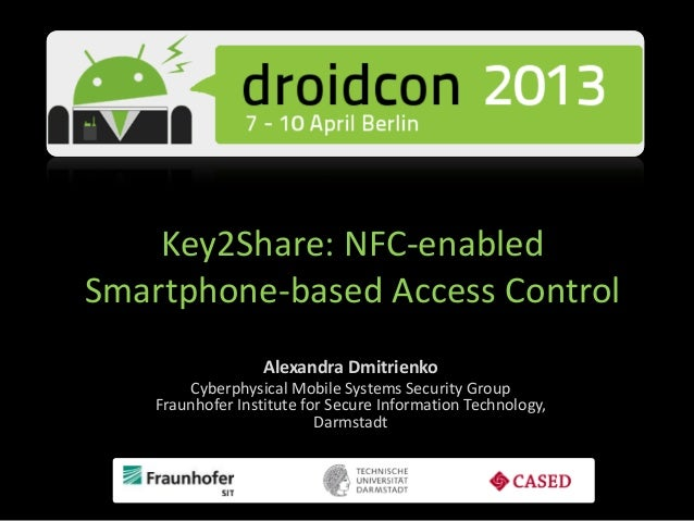 Key2Share: NFC-enabledSmartphone-based Access ControlAlexandra DmitrienkoCyberphysical Mobile Systems Security GroupFraunh...