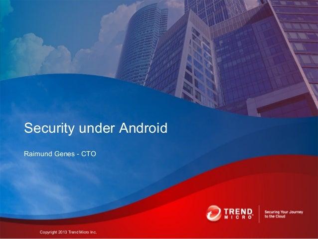 Raimund Genes - CTOSecurity under AndroidCopyright 2013 Trend Micro Inc.